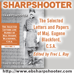 Sharpshooter The Selected Letters and Papers of Maj. Eugene Blackford, C.S.A. Volume 1